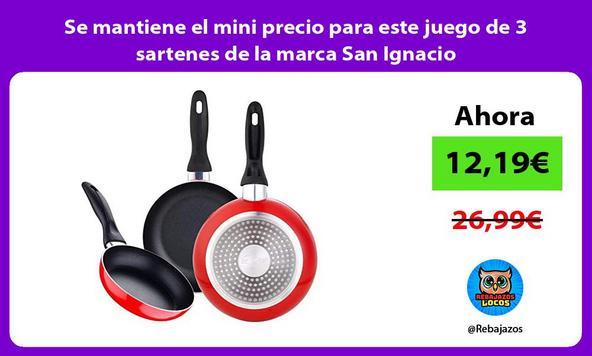 Se mantiene el mini precio para este juego de 3 sartenes de la marca San Ignacio