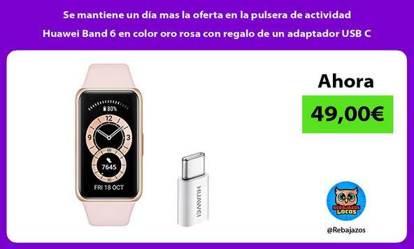 Se mantiene un día mas la oferta en la pulsera de actividad Huawei Band 6 en color oro rosa con regalo de un adaptador USB C