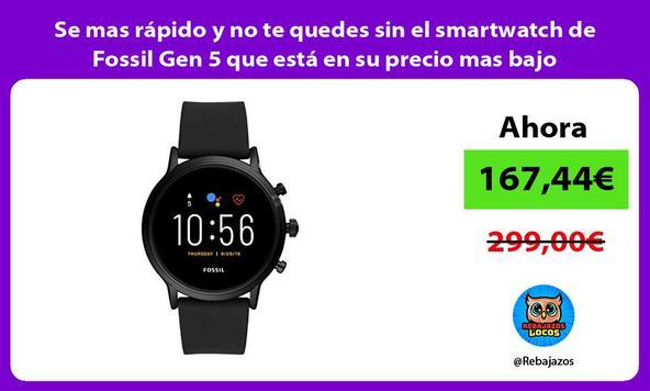 Se mas rápido y no te quedes sin el smartwatch de Fossil Gen 5 que está en su precio mas bajo
