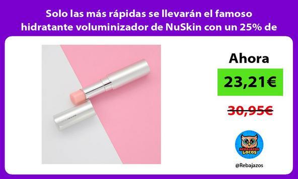 Solo las más rápidas se llevarán el famoso hidratante voluminizador de NuSkin con un 25% de DTO