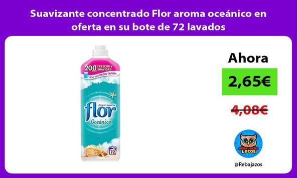 Suavizante concentrado Flor aroma oceánico en oferta en su bote de 72 lavados