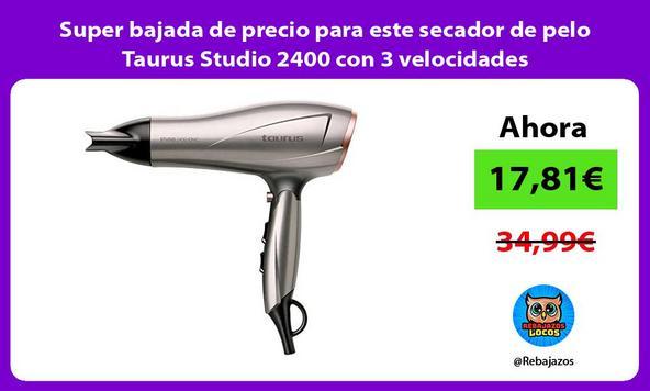 Super bajada de precio para este secador de pelo Taurus Studio 2400 con 3 velocidades