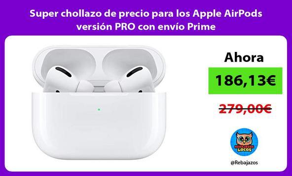 Super chollazo de precio para los Apple AirPods versión PRO con envío Prime