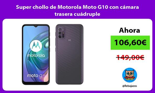 Super chollo de Motorola Moto G10 con cámara trasera cuádruple