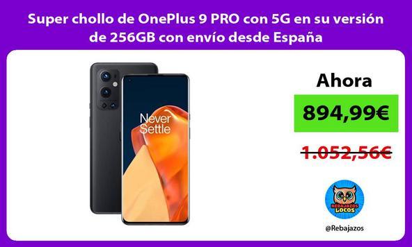 Super chollo de OnePlus 9 PRO con 5G en su versión de 256GB con envío desde España
