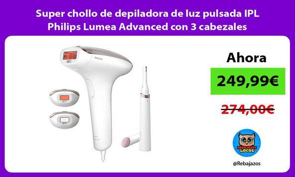 Super chollo de depiladora de luz pulsada IPL Philips Lumea Advanced con 3 cabezales
