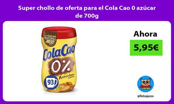 Super chollo de oferta para el Cola Cao 0 azúcar de 700g
