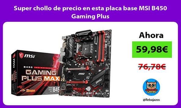 Super chollo de precio en esta placa base MSI B450 Gaming Plus