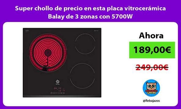 Super chollo de precio en esta placa vitrocerámica Balay de 3 zonas con 5700W