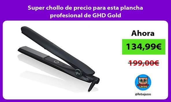Super chollo de precio para esta plancha profesional de GHD Gold