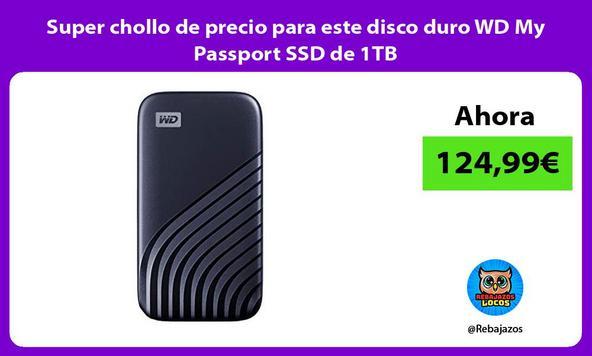 Super chollo de precio para este disco duro WD My Passport SSD de 1TB