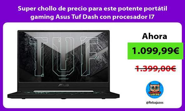Super chollo de precio para este potente portátil gaming Asus Tuf Dash con procesador I7