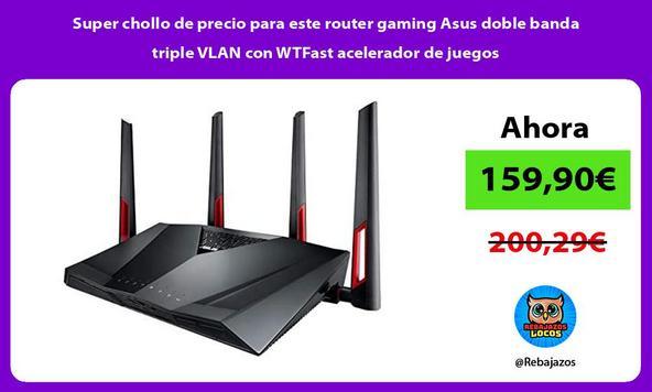 Super chollo de precio para este router gaming Asus doble banda triple VLAN con WTFast acelerador de juegos