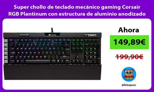 Super chollo de teclado mecánico gaming Corsair RGB Plantinum con estructura de aluminio anodizado