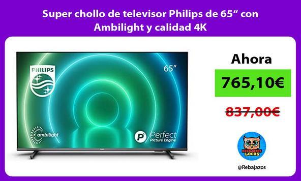 """Super chollo de televisor Philips de 65"""" con Ambilight y calidad 4K"""