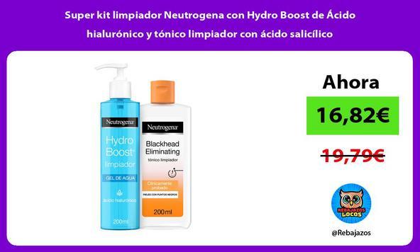 Super kit limpiador Neutrogena con Hydro Boost de Ácido hialurónico y tónico limpiador con ácido salicílico