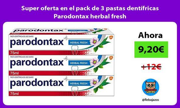Super oferta en el pack de 3 pastas dentífricas Parodontax herbal fresh