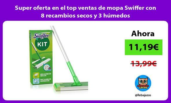 Super oferta en el top ventas de mopa Swiffer con 8 recambios secos y 3 húmedos