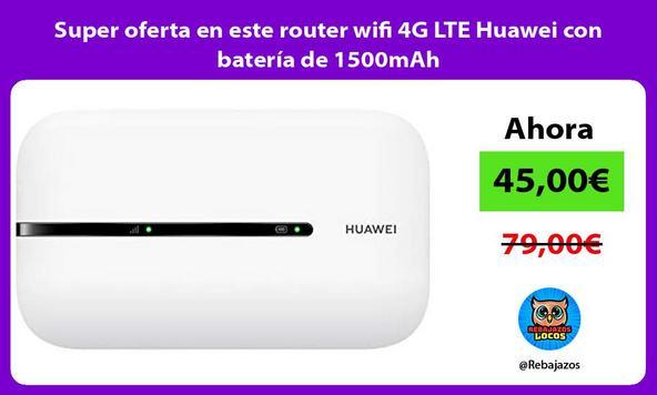Super oferta en este router wifi 4G LTE Huawei con batería de 1500mAh