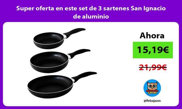 Super oferta en este set de 3 sartenes San Ignacio de aluminio