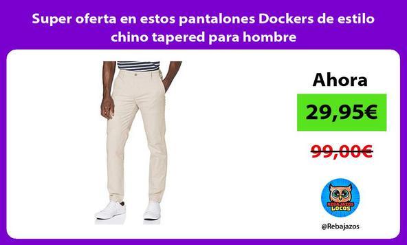 Super oferta en estos pantalones Dockers de estilo chino tapered para hombre