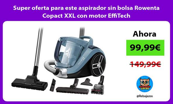 Super oferta para este aspirador sin bolsa Rowenta Copact XXL con motor EffiTech