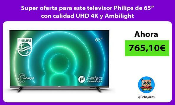"""Super oferta para este televisor Philips de 65"""" con calidad UHD 4K y Ambilight"""