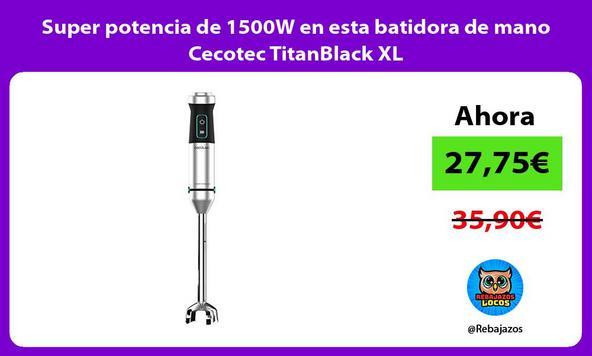 Super potencia de 1500W en esta batidora de mano Cecotec TitanBlack XL