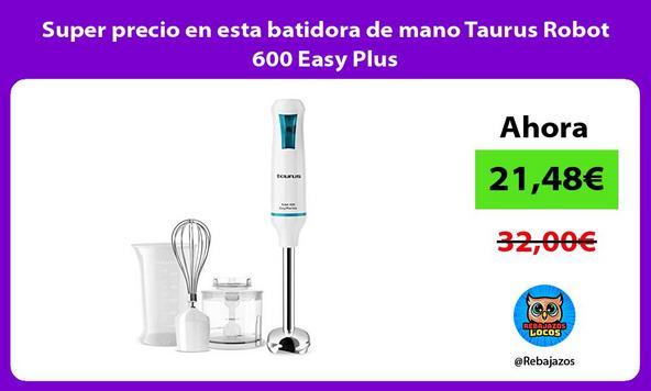 Super precio en esta batidora de mano Taurus Robot 600 Easy Plus