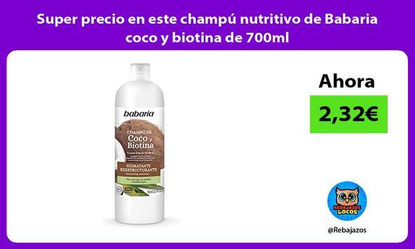 Super precio en este champú nutritivo de Babaria coco y biotina de 700ml