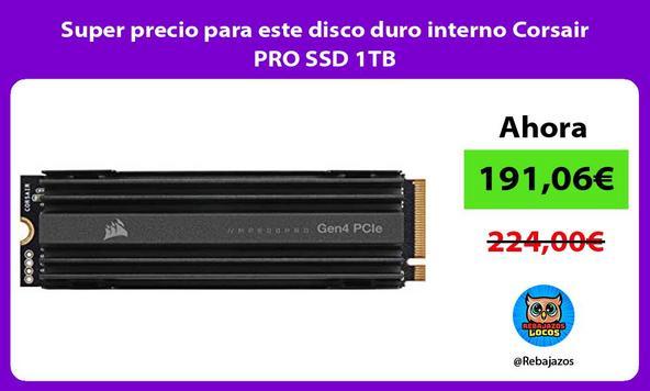 Super precio para este disco duro interno Corsair PRO SSD 1TB