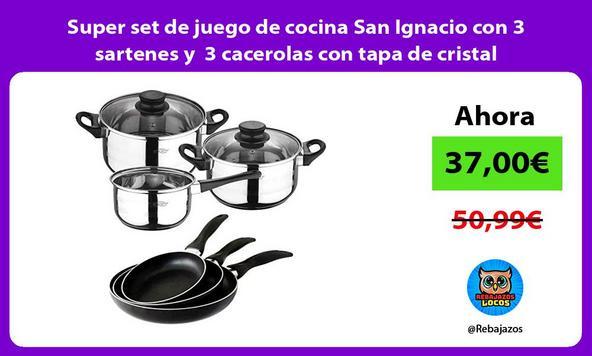 Super set de juego de cocina San Ignacio con 3 sartenes y 3 cacerolas con tapa de cristal