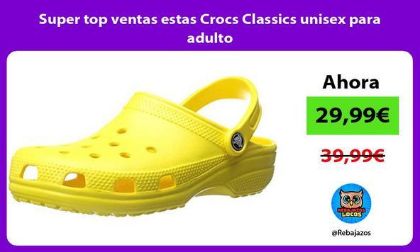 Super top ventas estas Crocs Classics unisex para adulto
