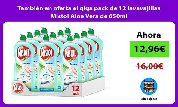 También en oferta el giga pack de 12 lavavajillas Mistol Aloe Vera de 650ml