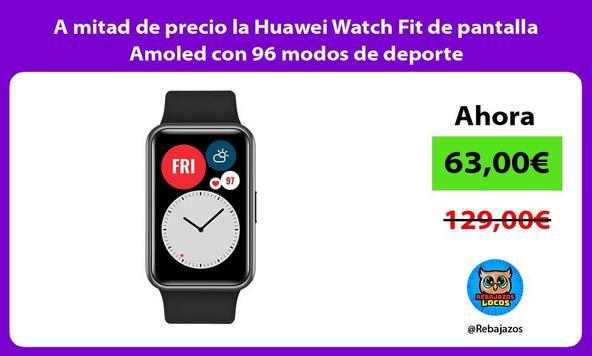 A mitad de precio la Huawei Watch Fit de pantalla Amoled con 96 modos de deporte
