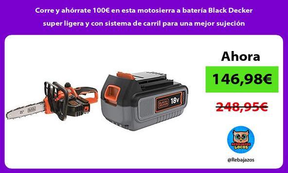 Corre y ahórrate 100€ en esta motosierra a batería Black Decker super ligera y con sistema de carril para una mejor sujeción