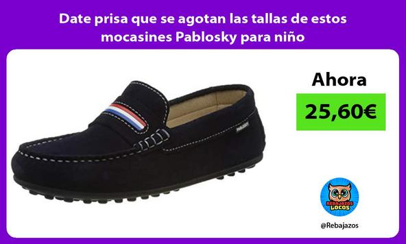 Date prisa que se agotan las tallas de estos mocasines Pablosky para niño