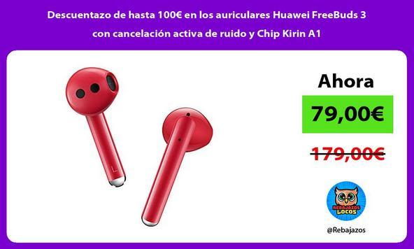 Descuentazo de hasta 100€ en los auriculares Huawei FreeBuds 3 con cancelación activa de ruido y Chip Kirin A1