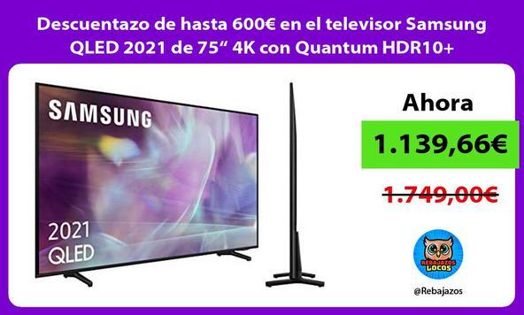 """Descuentazo de hasta 600€ en el televisor Samsung QLED 2021 de 75"""" 4K con Quantum HDR10+"""