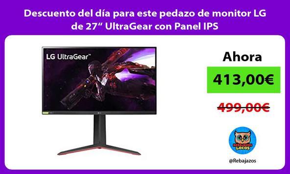 """Descuento del día para este pedazo de monitor LG de 27"""" UltraGear con Panel IPS"""