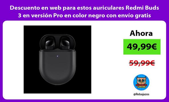 Descuento en web para estos auriculares Redmi Buds 3 en versión Pro en color negro con envío gratis