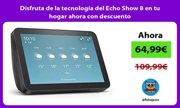 Disfruta de la tecnología del Echo Show 8 en tu hogar ahora con descuento