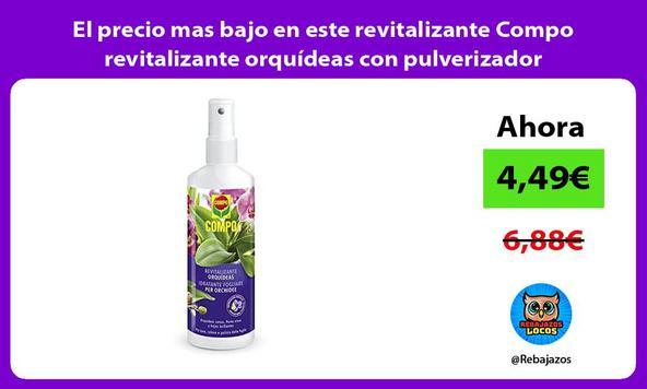 El precio mas bajo en este revitalizante Compo revitalizante orquídeas con pulverizador