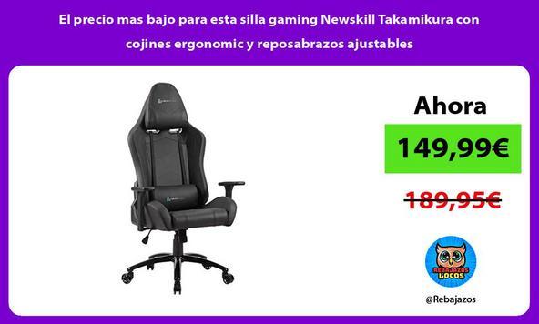 El precio mas bajo para esta silla gaming Newskill Takamikura con cojines ergonomic y reposabrazos ajustables