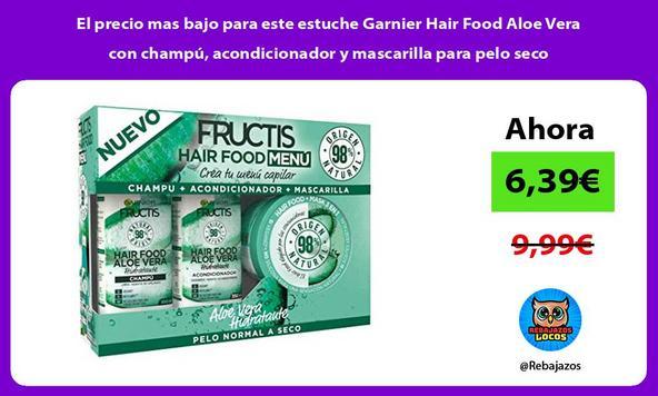 El precio mas bajo para este estuche Garnier Hair Food Aloe Vera con champú, acondicionador y mascarilla para pelo seco