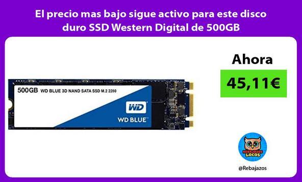 El precio mas bajo sigue activo para este disco duro SSD Western Digital de 500GB