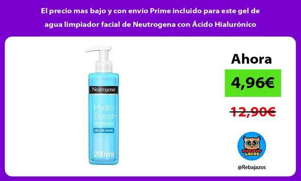 El precio mas bajo y con envío Prime incluido para este gel de agua limpiador facial de Neutrogena con Ácido Hialurónico