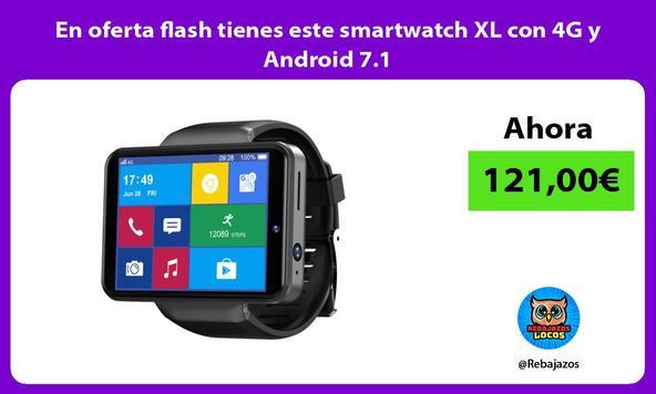 En oferta flash tienes este smartwatch XL con 4G y Android 7.1