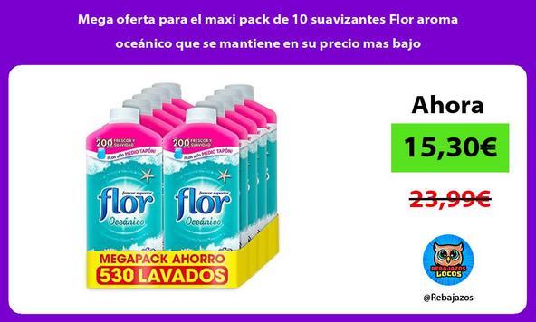 Mega oferta para el maxi pack de 10 suavizantes Flor aroma oceánico que se mantiene en su precio mas bajo
