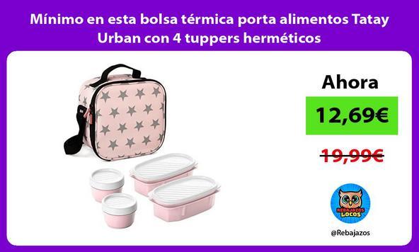 Mínimo en esta bolsa térmica porta alimentos Tatay Urban con 4 tuppers herméticos